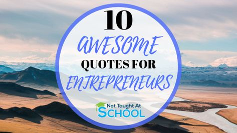 10 Entrepreneur Quotes You Need To See. - Not Taught At School
