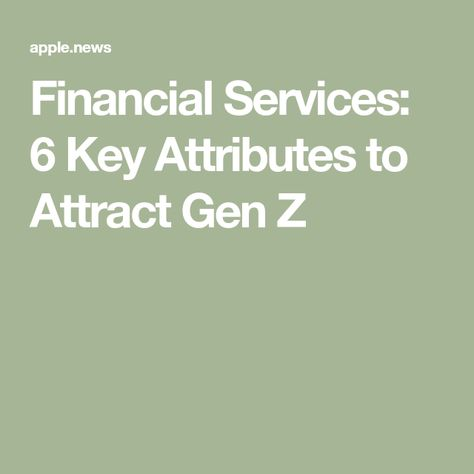 Financial Services: 6 Key Attributes to Attract Gen Z — Business Insider