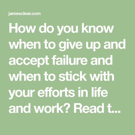 How do you know when to give up and accept failure and when to stick with your efforts in life and work? Read the article to learn more.