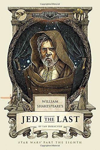William Shakespeare's Jedi the Last: Star Wars Part the Eighth (William Shakespeare's Star Wars)