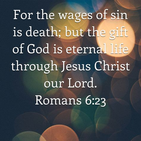 Romans For the wages of sin is death; but the gift of God is eternal life through Jesus Christ our Lord. Bible Verses Kjv, Prayer Scriptures, Favorite Bible Verses, Scripture Quotes, Healing Quotes, Spiritual Quotes, Wisdom Quotes, Faith In God, Faith Prayer