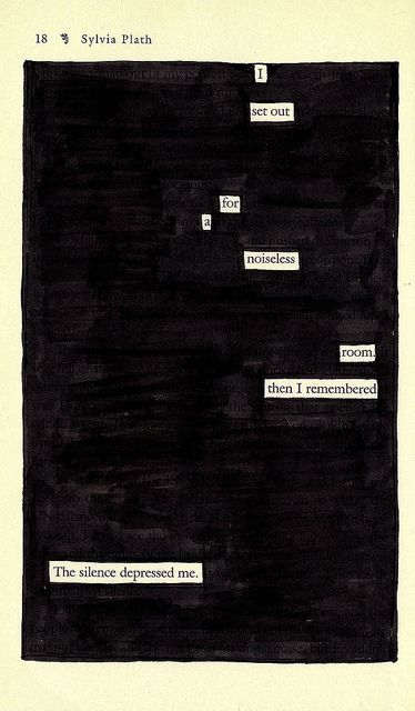 "Sylvia Plath blackout poetry by Austin Kleon. ""Taking published works in the form of newspaper articles, novels, and even horoscopes, this style of ""blackout poetry"" reveals only carefully selected words to create a new, shorter composition of expression Guy Debord, Blackout Poetry, Blackout Book, The Words, Pretty Words, Beautiful Words, Beautiful Poetry, Found Poetry, Poesia Visual"