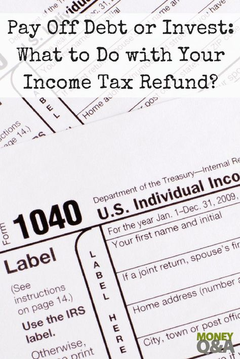 Pay Off Debt Or Invest What Should You Do With Your Income Tax