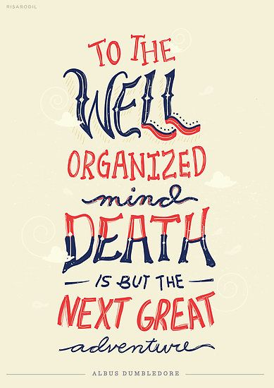 """To the well-organized mind, death is but the next great adventure."" - Albus Dumbledore. Harry Potter quote typographic poster by risarodil"