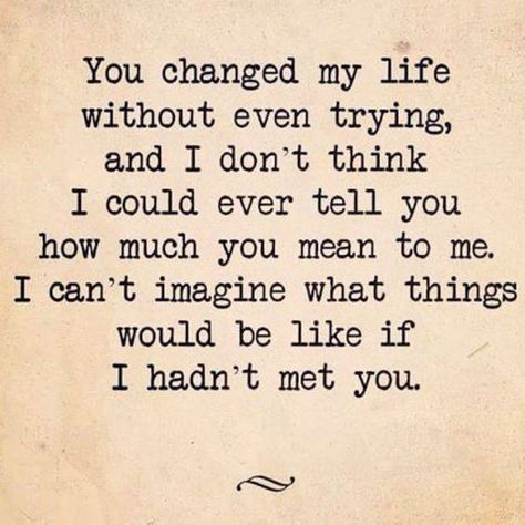 love quote: You changes my life without even trying | Love ...