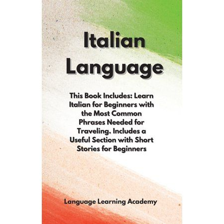 Italian Language: This Book Includes: Learn Italian for Beginners with the Most Common Phrases Needed for Traveling. Includes a Useful Section with Short Stories for Beginners. (Hardcover)