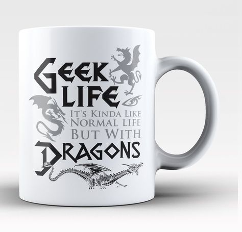 Geek Life. It's kinda like normal life but with dragons. The perfect coffee mug if you're living the geek life! We Ship Worldwide, Order Yours Today!