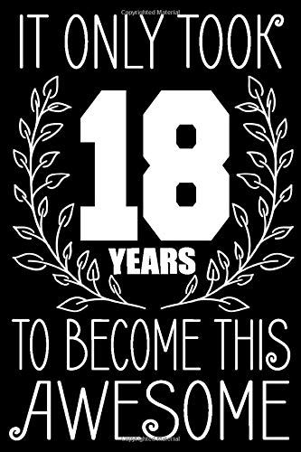 It Only Took 18 Years To Become This Awesome Happy 18 Birthday Journal Notebook For In 2020 18th Birthday Quotes Funny Happy 18th Birthday Quotes 16th Birthday Quotes