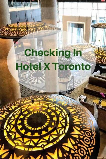 Checking In Hotel X Toronto Toronto Vacation Toronto Ontario Travel
