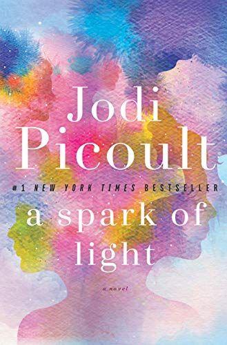A Spark Of Light A Novel By Jodi Picoult Https Www Dp B07b73h2bx Ref Cm Sw R Pi Dp U X Juxmcb94bw0nr Jodi Picoult Books Good Books Books