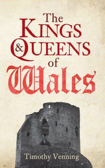 The Kings Queens Of Wales Ebook By Timothy Venning Rakuten Kobo King Queen Ebooks King