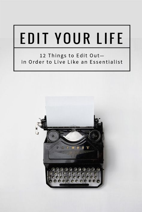 Live Like an Essentialist: 12 Things to Edit from Your Life