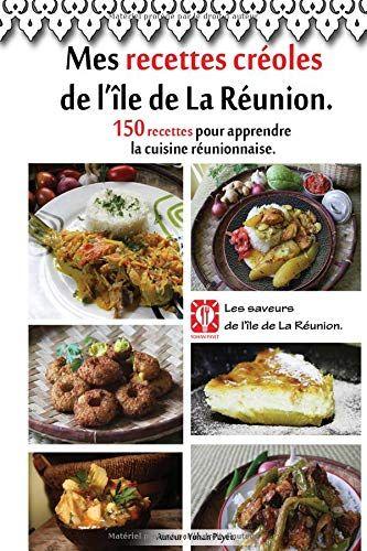 Mes Recettes Creoles De L Ile De La Reunion 150 Recettes Pour Apprendre La Cuisine Reunionnaise E Cuisine Reunionnaise Recettes Creoles Recette Reunionnaise