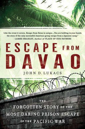 Escape From Davao By John D Lukacs 9780451234100 Penguinrandomhouse Com Books Prison Break Prison Prison Escape