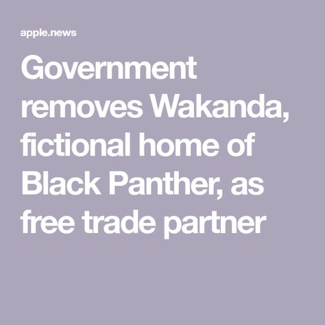 Government removes Wakanda, fictional home of Black Panther, as free trade partner — NBC News