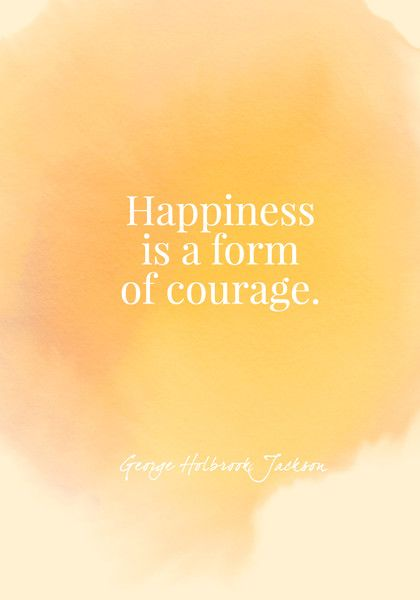 Happiness is a form of courage. - George Holbrook Jackson - Quotes On Joy - Photos