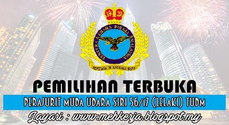 Pemilihan Terbuka Perajurit Muda Udara Siri 56/17 (Lelaki) TUDM - 20 22 27 & 29 Sept 2016   Peluang keemasan kepada belia negara untuk menjadi salah seorang warga Tentera Udara Diraja Malaysia (TUDM) melalui kemasukan sebagai anggota Lain-Lain Pangkat (LLP) di dalam pelbagai bidang kepakaran dan cawangan.  Pemilihan TerbukaPerajurit Muda Udara Siri 56/17 (Lelaki)TUDM  1. PERAJURIT MUDA UDARA (LELAKI)  ZON SARAWAK Tarikh : 20 September 2016 Lokasi : Kem RASCOM Batu 10 Sibu Tarikh :22…