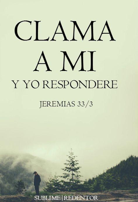 Clama a mí, y yo te responderé, y te enseñaré cosas grandes y ocultas que tú no conoces.   Jeremias 33:3