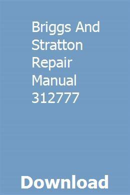 Briggs And Stratton Repair Manual 312777 Repair Manuals Generator Repair Repair