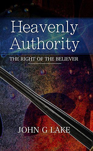 Heavenly Authority: The Right of the Believer by [Lake, John