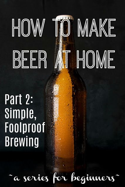 Make Beer At Home Part 2 Simple Foolproof Home Brewing Make Beer At Home How To Make Beer Brewing