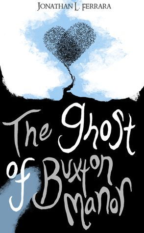 Jonathan L  Ferrara: The Ghost of Buxton Manor Read/Download