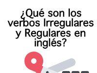 ¿Qué son los verbos Irregulares y Regulares en inglés? Con ejemplos