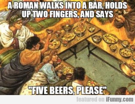 A Roman Walks Into A Bar Holds Up Two Fingers Morning Humor