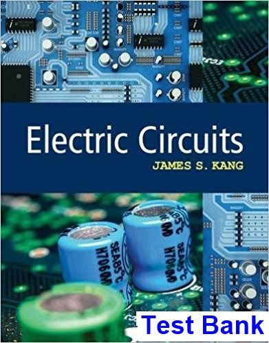 Electric Circuits 1st Edition Kang Test Bank | Test Bank Dowload