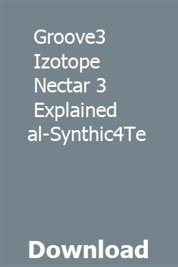 Groove3 Izotope Nectar 3 Explained Tutorial-Synthic4Te