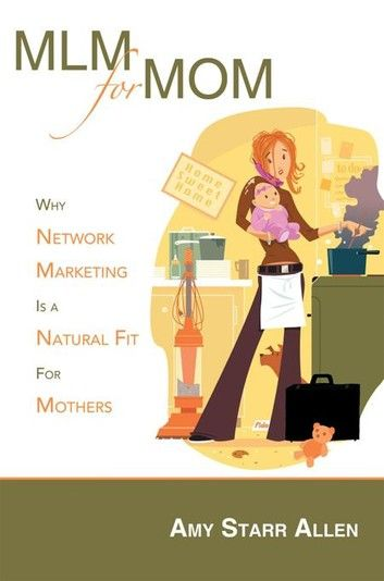 Mlm For Mom Ebook By Amy Starr Allen In 2020 Network Marketing