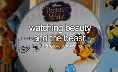 Watching Beauty and the Beast and all classic Disney movies... little reasons to smile