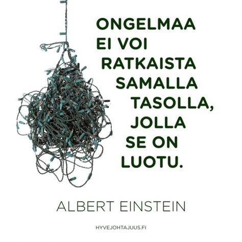 Ongelmaa ei voi ratkaista samalla tasolla, jolla se on luotu. — Albert Einstein