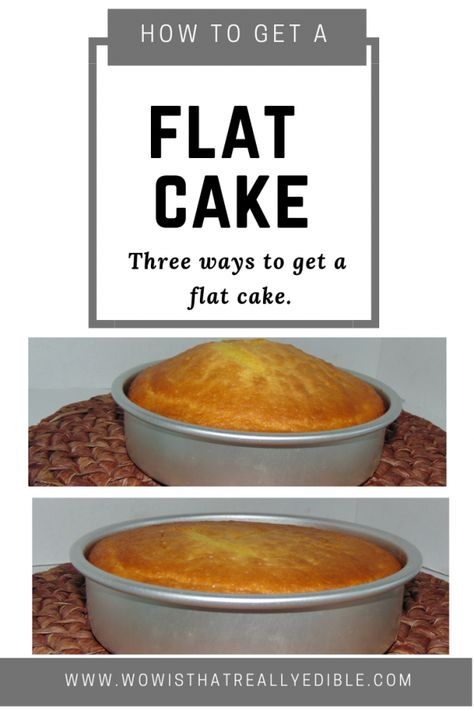 Flat Top Cake|No more cake humps learn three simple ways to get a flat cake