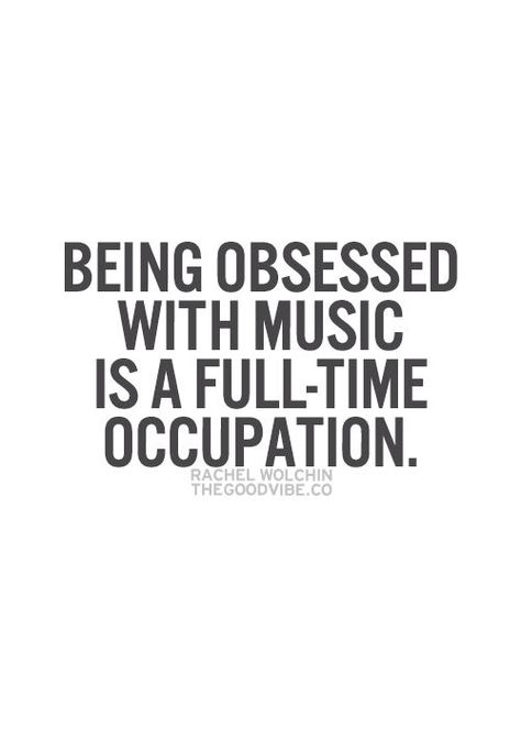 Seriously though. Listening to music, discovering it, going to shows...