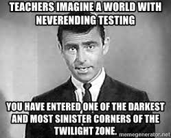 Teachers Imagine The World With Neverending Testing Google Search Teacher Memes Teacher Humor Teacher