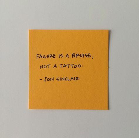 """""""Failure is a bruise, not a tattoo."""" ~ Jon Sinclair"""