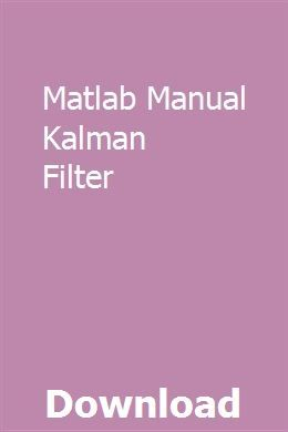 Matlab Manual Kalman Filter | diolaladec | Repair manuals, Kalman