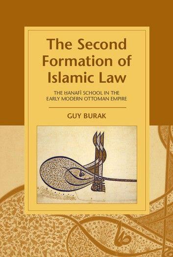 The Second Formation Of Islamic Law Ebook By Guy Burak Rakuten Kobo In 2021 Modern Ottoman Two By Two Islam