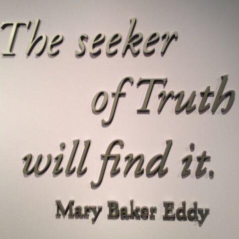 """The seeker of Truth will find it."" ~ Mary Baker Eddy"