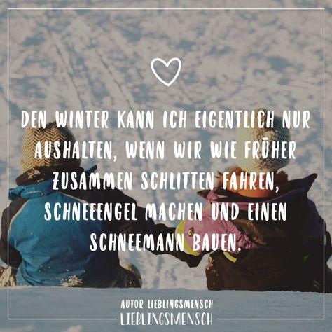 Visual Statements®️️ Den Winter kann ich eigentlich nur aushalten, wenn wir wie früher zusammen Schlitten fahren, Schneeengel machen und einen Schneemann bauen. Sprüche / Zitate / Quotes / Lieblingsmensch / Freundschaft / Beziehung / Liebe / Familie / tiefgründig / lustig / schön / nachdenken