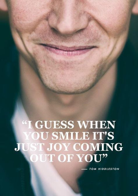 Anytime he smiles, no matter how low I'm feeling, I can't help but smile back. He's such an amazing human being. I'm proud to be a Hiddlestoner😊