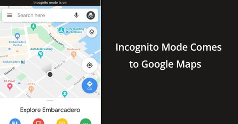 Incognito Mode Maps Google Started Rolling Out Incognito Mode In Maps Incognito Google Web Activity
