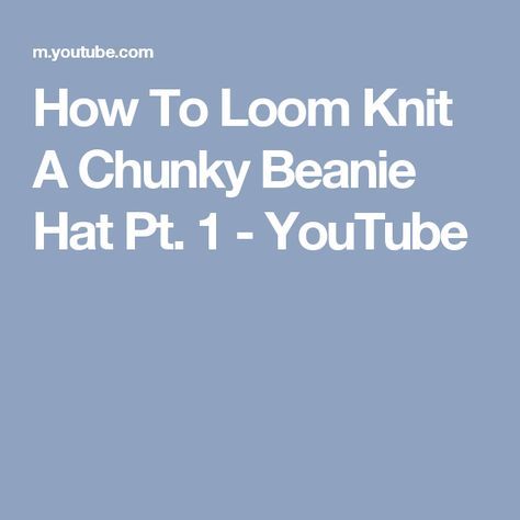 How To Loom Knit A Chunky Beanie Hat Pt 1 Youtube Loom Knitted