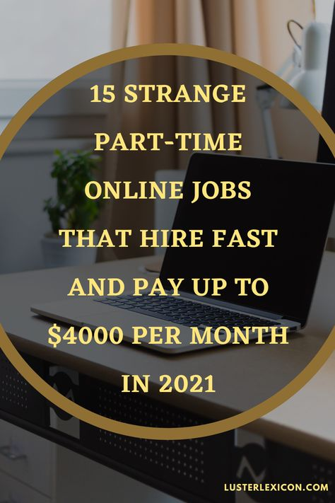 15 STRANGE PART-TIME ONLINE JOBS THAT HIRE FAST AND PAY UP TO $4000 PER MONTH IN 2021