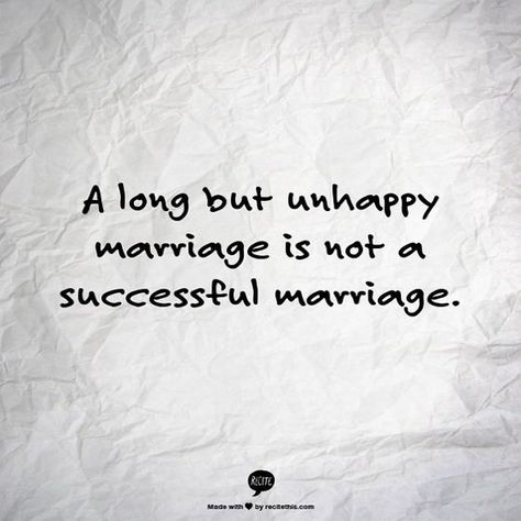 A long but unhappy marriage is not a successful marriage. And that's why if we ever become unhappy, we'll do everything possible to fix it. Failing Marriage Quotes, Successful Marriage, Marriage Advice, Love And Marriage, Divorce Quotes, Separation Quotes, Marriage Separation, Unhappy Quotes, Unhappy Relationship Quotes