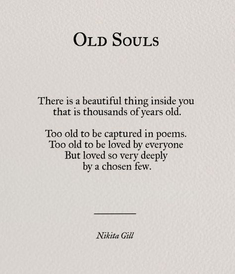 """There is a beautiful thing inside you that is thousands of years old ... loved so very deeply by a chosen few"" -Nikita Gill"