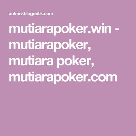 55ab0b31ce85687a58e82d7931156bd8 poker mutiara