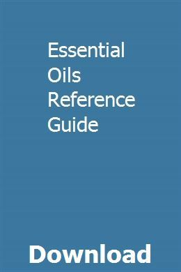 Essential Oils Reference Guide Essential Oils Reference Guide