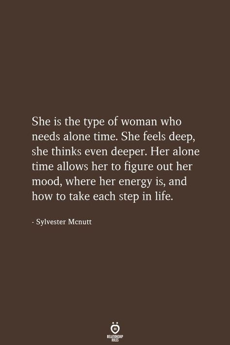 She Is The Type Of Woman Who Needs Alone Time. She Feels Deep, She Thinks Even Deeper